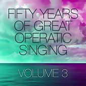 Fifty Years Of Great Operatic Singing Volume 3 de Various Artists