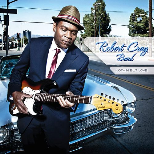 Nothin But Love by Robert Cray