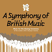 A Symphony Of British Music: Music For The Closing Ceremony Of The London 2012 Olympic Games by Various Artists