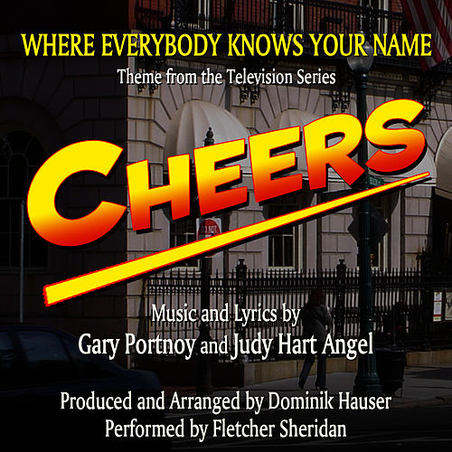 'Where Everybody Knows Your Name' - Theme from 'Cheers' (Gary Portnoy & Judy Hart Angel ) Single by Fletcher Sheridan