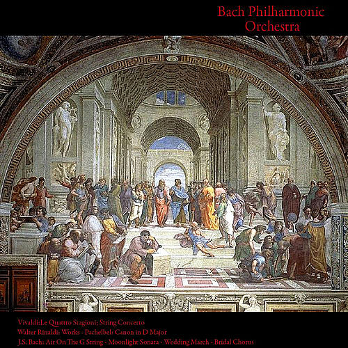 Vivaldi: Le Quattro Stagioni; String Concerto - Walter Rinaldi: Works - Pachelbel: Canon in D Major - J.S. Bach: Air On the G String - Moonlight Sonata - Wedding March - Bridal Chorus by Bach Philharmonic Orchestra