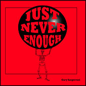 Just Never Enough by Gary Sangervasi