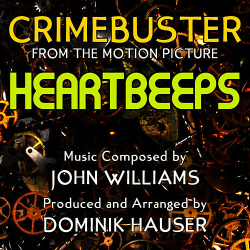 Heartbeeps: 'Crimebuster Theme' from the Motion Picture (Single) (John Williams) Single by Dominik Hauser