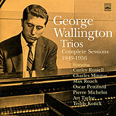 George Wallington Trios: Complete Sessions 1949-1956 by George Wallington