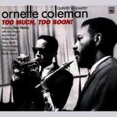 Ornette Coleman Quintet & Quartet - Too Much, Too Soon! von Ornette Coleman