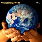 Unsuspecting World de Mr D