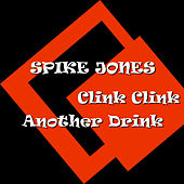Clink Clink Another Drink de Spike Jones