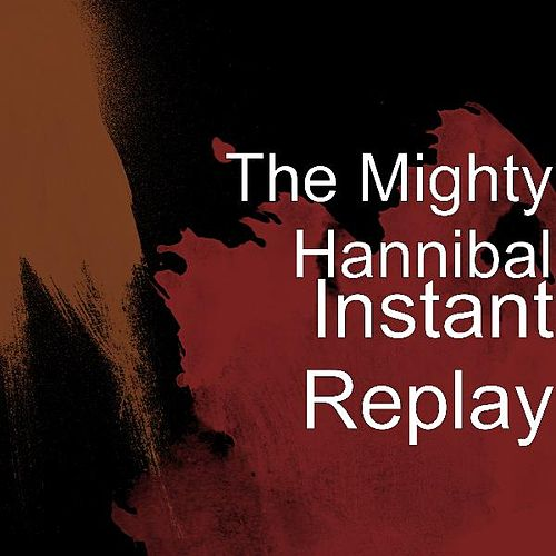 Instant Replay by The Mighty Hannibal