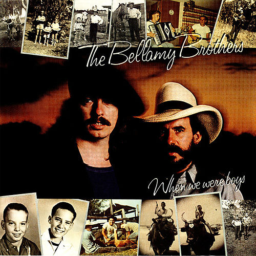 When We Were Boys by Bellamy Brothers