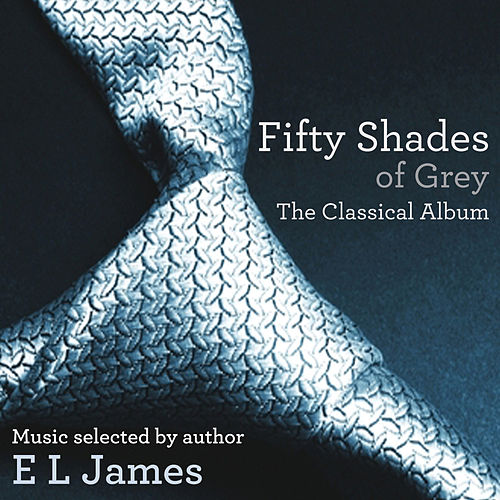 Fifty Shades of Grey - The Classical Album by Various Artists