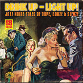 Drink Up - Light Up! Jazz Noire Tales of Dope, Booze & Sleaze de Various Artists