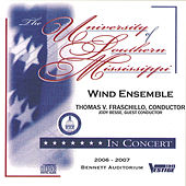 The University of Southern Mississippi Wind Ensemble In Concert 2006 - 2007 by The University of Southern Mississippi Wind Ensemble