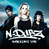 Wouldn't You by N-Dubz