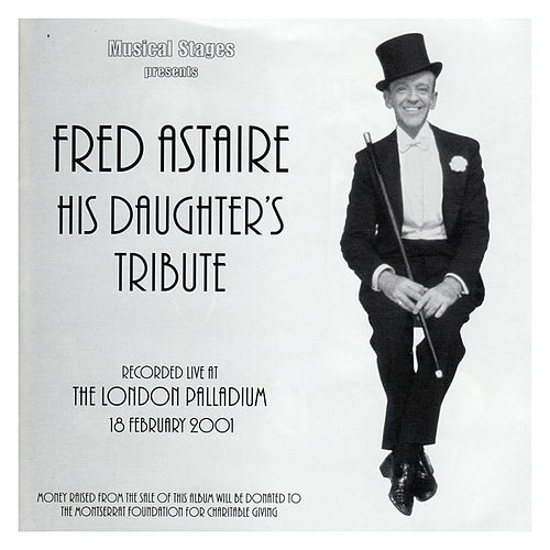 Fred Astaire: His Daughter's Tribute -London Palladium Cast Recording by Various Artists