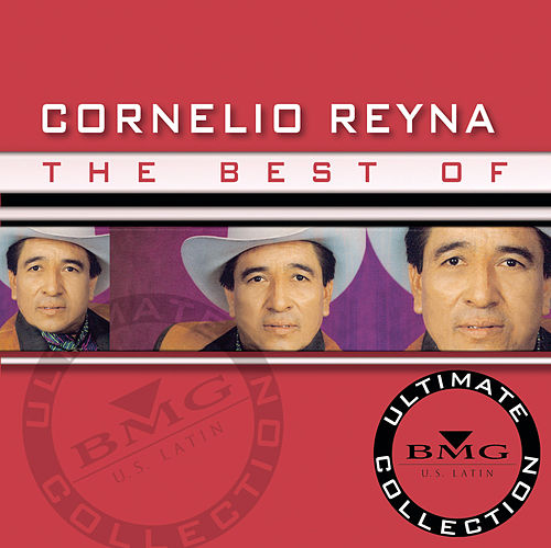 The Best of Cornelio Reyna: Ultimate Collection by Cornelio Reyna