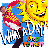 What A Day by Fred Penner