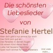 Die schönsten Liebeslieder von Stefanie Hertel by Stefanie Hertel