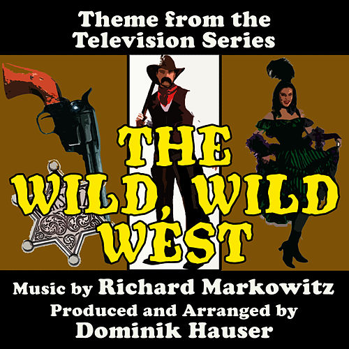 The Wild Wild West - Theme from the CBS Television Series (Richard Markowitz) Single by Dominik Hauser