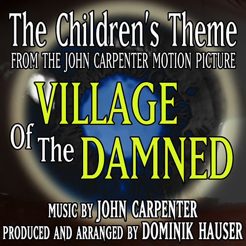 'The Children's Theme' from the motion picture 'The Village Of The Damned'  (John Carpenter) Single by Dominik Hauser