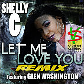 Let Me Love You (Remix) [feat. Glen Washington] - Single by Shelly G