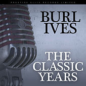 The Classic Years by Burl Ives