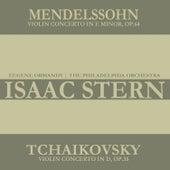 Mendelssohn: Violin Concerto in E Minor, Op. 64 - Tchaikovsky: Violin Concerto in D Major, Op. 35 by Isaac Stern