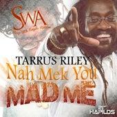 Nah Mek You Mad Me - Single by Tarrus Riley