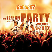 Wir feiern heut 'ne Party mit Euch 2012 von Radspitz