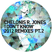 I Don't Know (2012 Remixes Pt. 2) by Chelonis R. Jones