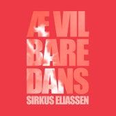 Æ vil bare dans von Sirkus Eliassen