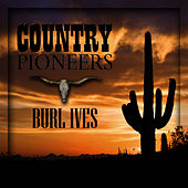 Country Pioneers - Burl Ives by Burl Ives