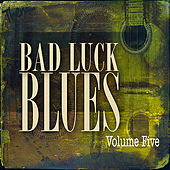 Bad Luck Blues, Vol. 5 (Remastered) by Various Artists