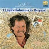 I bleib dahoam in Bayern de Gufi