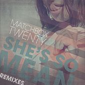 She's So Mean (Remixes) by Matchbox Twenty