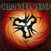 Channel Zero by Channel Zero