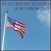 50 Patriotic Classics for Labor Day by Various Artists
