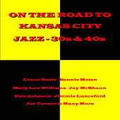 On the Road to Kansas City: Jazz - The 30s & 40s by Various Artists