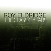 The Classic Years by Roy Eldridge