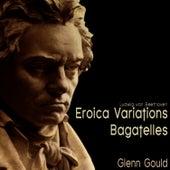 Beethoven: Eroica Variations; Bagatelles by Glenn Gould
