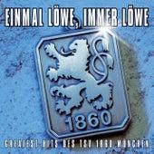 Einmal Löwe, immer Löwe (Greatest Hits des TSV 1860 München) von Various Artists