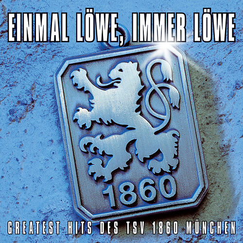 Einmal Löwe, immer Löwe (Greatest Hits des TSV 1860 München) by Various Artists