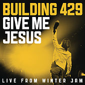 Give Me Jesus:  Live From Winter Jam (EP) by Building 429