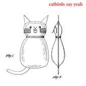 Catbirds Say Yeah by The Catbirds