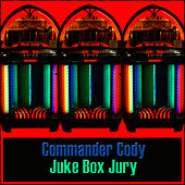 Juke Box Jury by Commander Cody