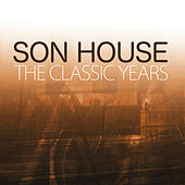 The Classic Years by Son House
