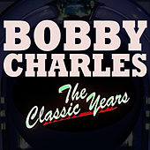 The Classic Years von Bobby Charles