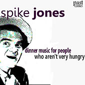 Dinner Music for People Who Aren't Very Hungry de Spike Jones