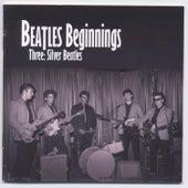 Beatles Beginnings Three: Silver Beatles by Various Artists