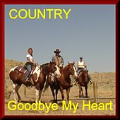 Goodbye My Heart - Country de Various Artists