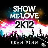 Show Me Love 2K12 by Sean Finn